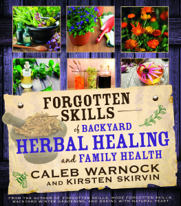 """Forgotten Skills of Backyard Herbal Healing and Family Health"" is by Caleb Warnock and Kirsten Skirvin. (Cedar Fort)"