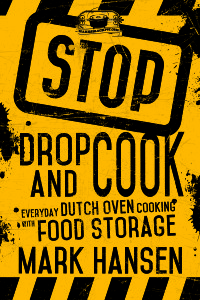 """Stop, Drop and Cook: Everyday Dutch Oven Cooking with Food Storage"" is by Mark Hansen. (Cedar Fort)"